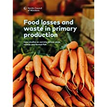 Food losses and waste in primary production: Case studies on carrots, onions, peas, cereals and farmed fish (TemaNord  Book 2016557)