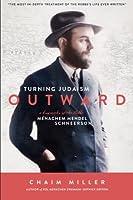 Turning Judaism Outward: A Biography of the Rabbi Menachem Mendel Schneerson the Seventh Lubavitcher Rebbe