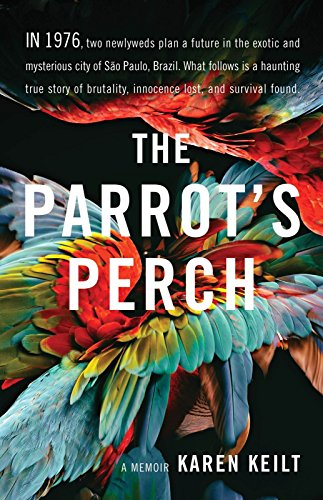 The Parrot's Perch: A Memoir of Torture and Corruption in Brazil