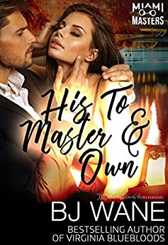 His To Master and Own (Miami Masters Book 5) by [Wane, BJ]