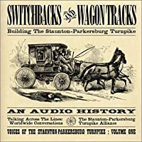 Switchbacks and Wagon Tracks: Building the Staunton-Parkersburg Turnpike (2001-05-03)