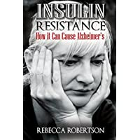 Insulin Resistance: How It Can Cause Alzheimer's (English Edition)