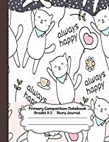 Primary Composition Notebook: Cute cats always happy  | Primary Composition Notebook Grades K-2 Story Journal: Picture Space And Dashed Midline | Kindergarten to Early Childhood | 110 Story Paper Pages (Cute cats always happy series)