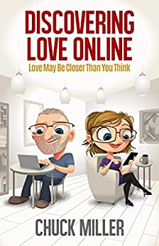 Discovering Love Online: Love May Be Closer Than You Think: (Find the Love of Your Life Through Online Dating) by [Miller, Chuck]