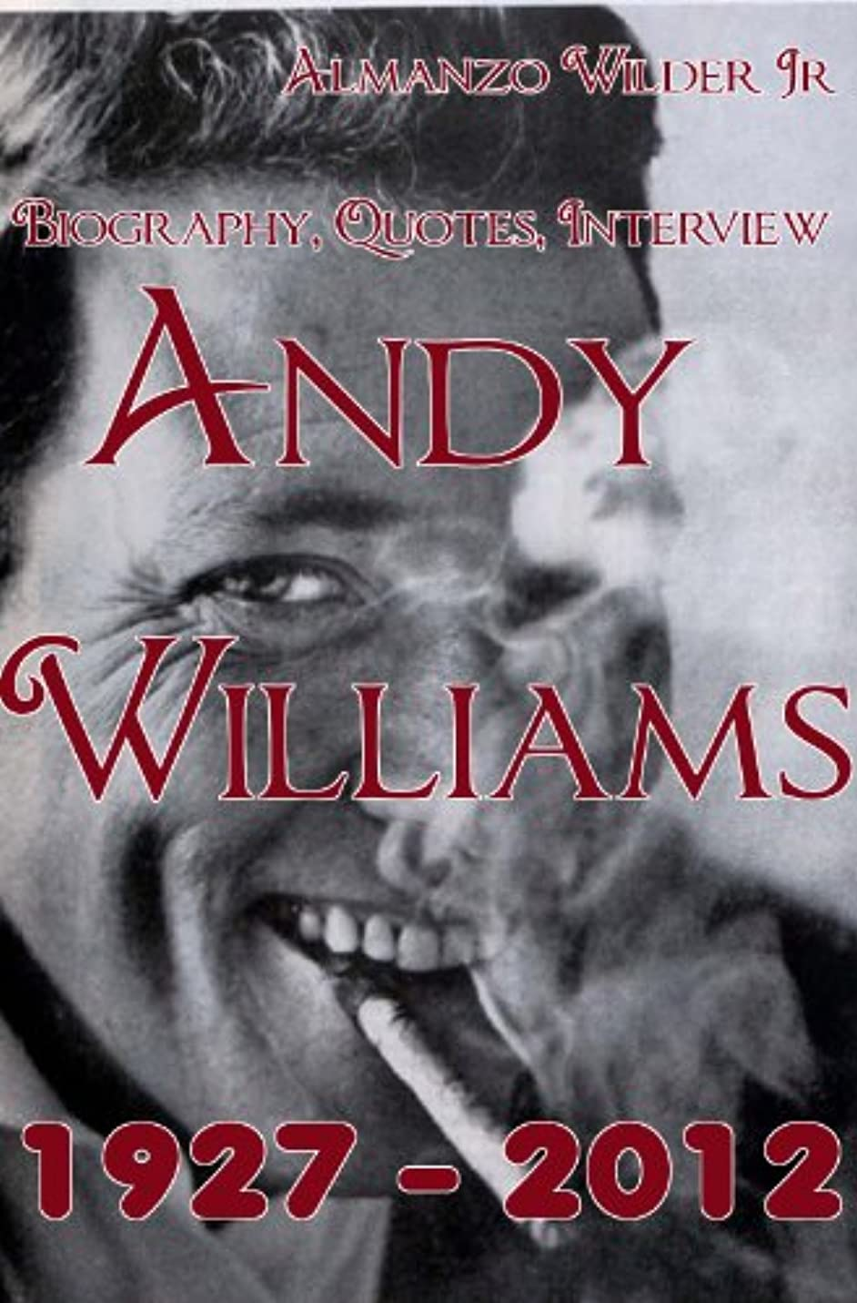 失礼な海港あえてAndy Williams 1927 – 2012: Biography, Quotes, Interview (English Edition)