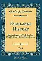 Farmlands History, Vol. 1: Water, Crops; Hubbell Trading Post National Historic Site, Arizona (Classic Reprint)