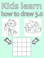 Kids learn how to draw 3.0: Simple drawing for boys and girls with the grid system step by step learning to draw for beginners and advanced [並行輸入品]