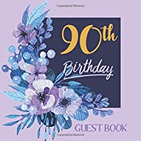 90th Birthday Guest Book: Happy Birthday Celebration Parties Party Purple Large Floral Guestbook for Friends and Family Write Messages Sign Keepsake Memory Book Record Memories Gift Log Event Reception Visitor Advice