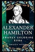 Alexander Hamilton Snarky Coloring Book: An American Statesman and Politician (Alexander Hamilton Snarky Coloring Books)