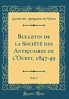 Bulletin de la Société Des Antiquaires de l'Ouest, 1847-49, Vol. 4 (Classic Reprint)