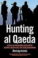 Hunting al Qaeda: A Take-No-Prisoners Account of Terror, Adventure, and Disillusionment