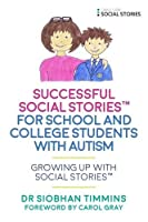 Successful Social Stories for School and College Students: Growing Up With Social Stories (Growing Up with Social Stories(tm))
