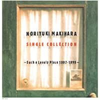 NORIYUKI MAKIHARA SINGLE COLLECTION ~Such a Lovely Place 1997~1999~