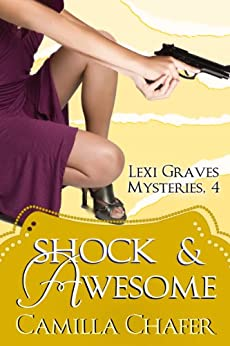 Shock and Awesome (Lexi Graves Mysteries Book 4) by [Chafer, Camilla]