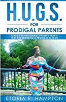 "H.U.G.S. For Prodigal Parents: "" A Book To Encourage Parents Hearts, That Are Enduring A Prodigal Season"""