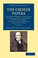 The Croker Papers: The Correspondence and Diaries of the Late Right Honourable John Wilson Croker, LL.D., F.R.S., Secretary to the Admiralty from 1809 to 1830 (Cambridge Library Collection - British and Irish History, 19th Century)