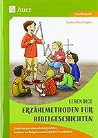 Lebendige Erzaehlmethoden fuer Bibelgeschichten: Kreatives und abwechslungsreiches Erzaehlen im Religionsunterricht der Grundschule (1. bis 4. Klasse)