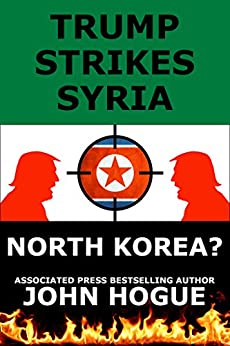 Trump Strikes Syria: and Korea? by [Hogue, John]