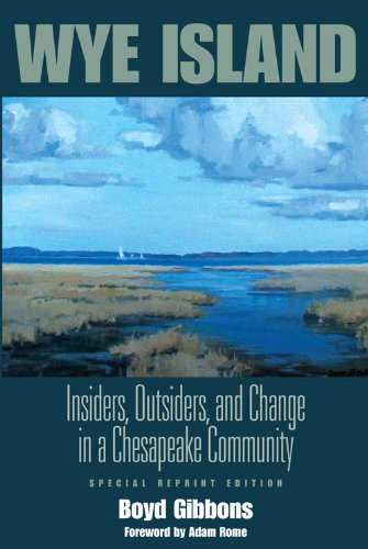 Download Wye Island: Insiders, Outsiders, and Change in a Chesapeake Community - Special Reprint Edition (Rff Press) 1933115424
