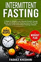 Intermittent Fasting: 4 Steps to Weight Loss, Muscle Growth, Energy Boost, and Body Auto-Healing Using the Proven Science of the Intermittent Fasting Lifestyle