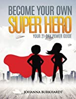 Become Your Own Super Hero: Your 21-day Power Guide