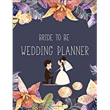 Bride to Be Wedding Notebook: A Notebook for the Perfect Bride for Wedding Planning, Scheduling & Organizing - Wedding Planning Journal to ... Planner,monthly Planner,yearly Planner