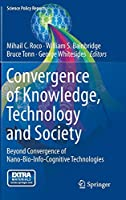 Convergence of Knowledge, Technology and Society: Beyond Convergence of Nano-Bio-Info-Cognitive Technologies (Science Policy Reports)