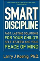 Smart Discipline(R) : Fast Lasting Solutions for Your Child's Self-Esteem and Your Peace of Mind [並行輸入品]