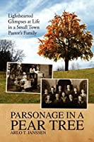 Parsonage in a Pear Tree: Lighthearted Glimpses at Life in a Small Town Pastor? Family