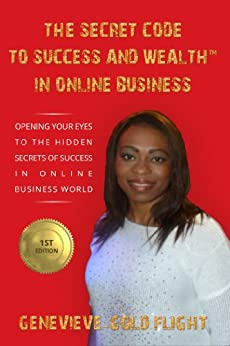 [Flight, Genevieve-Gold]のThe Secret Code To Success And Wealth™ In Online Business (DiaMonD GiFT™ Book 1) (English Edition)