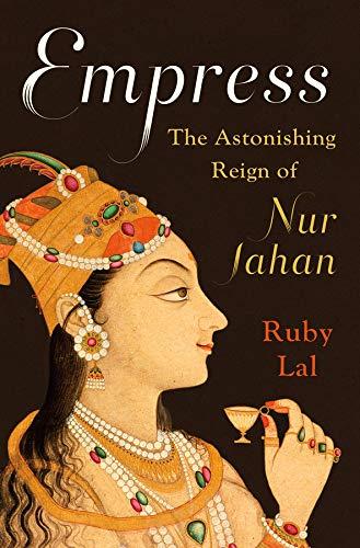 Download Empress: The Astonishing Reign of Nur Jahan 0393239349
