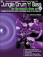 Jungle/Drum 'n' Bass for the Acoustic Drum Set: A Guide to Applying Today's Electronic Music to the Drum Set
