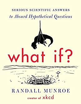 [Munroe, Randall]のWhat If?: Serious Scientific Answers to Absurd Hypothetical Questions (English Edition)