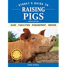 Storey's Guide to Raising Pigs, 4th Edition: Care, Facilities, Management, Breeds