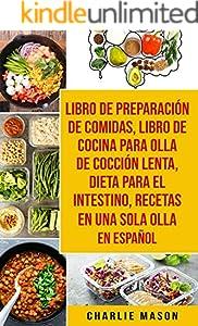 Libro de Preparación de Comidas & Libro De Cocina Para Olla de Cocción Lenta & Dieta para el intestino & Recetas en Una Sola Olla En Español (Spanish Edition)