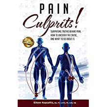 Pain Culprits!: Surprising Truths Behind Pain, How to Uncover the Cause, and What to Do about It