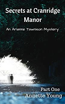 Secrets at Cranridge Manor: An Arianne Tawnison Mystery (Part One) by [Young, Annette]