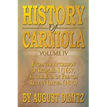 History of Carniola Volume Iv: From Ancient Times to the Year 1813 with Special Consideration of Cultural Development