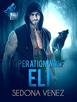 Operation Wolf: Eli (Wolf Elite Book 2) by [Venez, Sedona]