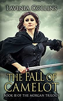 THE FALL OF CAMELOT: epic medieval romance (THE MORGAN TRILOGY Book 3) by [Collins, Lavinia]