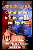 SECRETAIRE - Communion intime entre collègues: Recueil d'histoires érotiques de sexe entre adultes dans le cadre professionnel