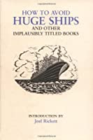How to Avoid Huge Ships and Other Implausibly Titled Books (Humour)