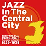 「大名古屋ジャズ」 JAZZ in The Central City Great Nagoya's TSURU・ASAHI Jazz song collection 1929~1938