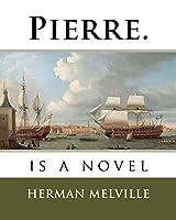 Pierre.: Is a Novel