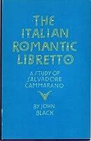 The Italian Romantic Libretto: A Study of Salvadore Cammarano