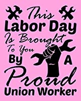 This Labor Day is Brought To You by a Proud Union Worker: Cornell Notes Notebook Exercise Book 8 x 10 Inch For Students, Teachers or Workers Salespersons Cashiers Nurses... With Cute Labor Day Design Cover
