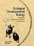 Ecological Developmental Biology: Integrating Epigenetics, Medicine, and Evolution