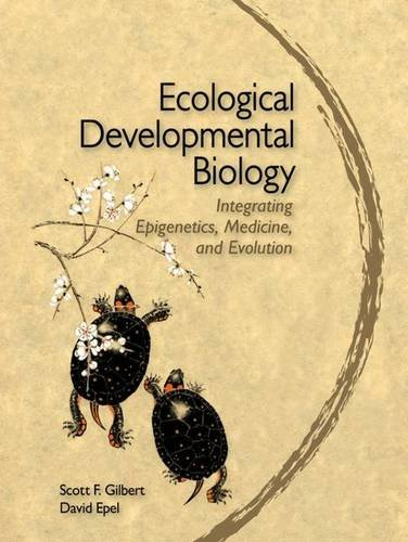 Ecological Developmental Biology: Integrating Epigenetics, Medicine, and Evolution