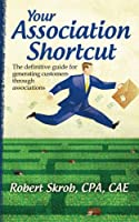 Your Association Shortcut: The Definitive Guide for Generating Customers Through Associations