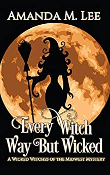 Every Witch Way But Wicked (Wicked Witches of the Midwest Book 2) by [Lee, Amanda M.]